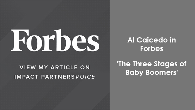Check out Al Caicedo in Forbes: The Three Stages Of Baby Boomers