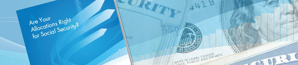 White Paper - Are Your Allocations Right for Social Security?