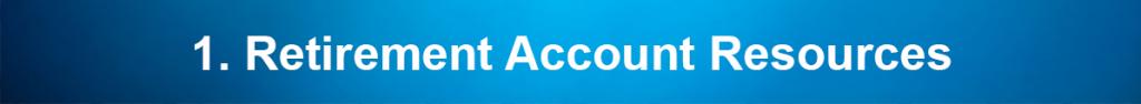 1. Retirement Account Resources