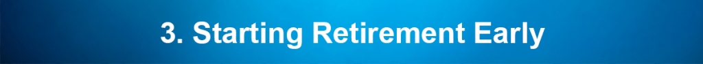 3. Starting Retirement Early