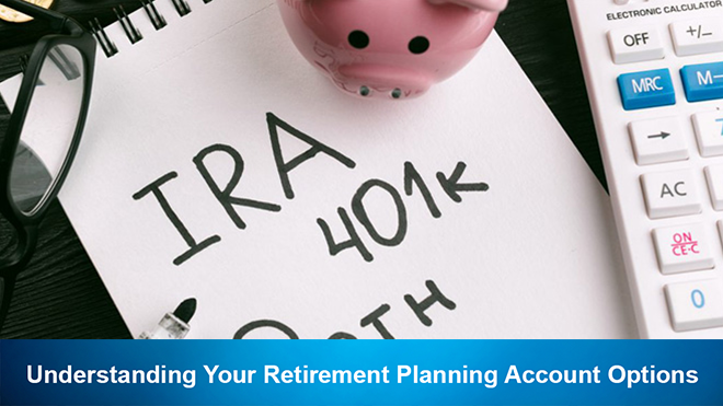Understanding Your Retirement Planning Account Options