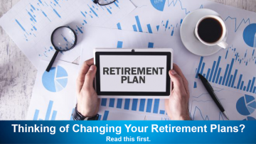Thinking of Changing Your Retirement Plans? Read This First.
