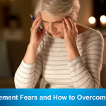 3 Retirement Fears and How to Overcome Them