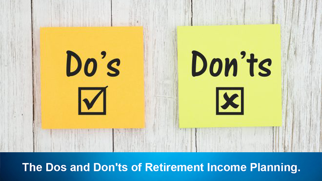 The Dos and Don'ts of Retirement Income Planning.