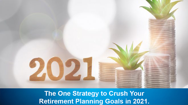 The One Strategy to Crush Your Retirement Planning Goals in 2021.