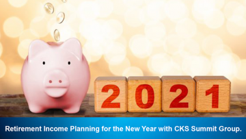 Retirement Income Planning for the New Year with CKS Summit Group.