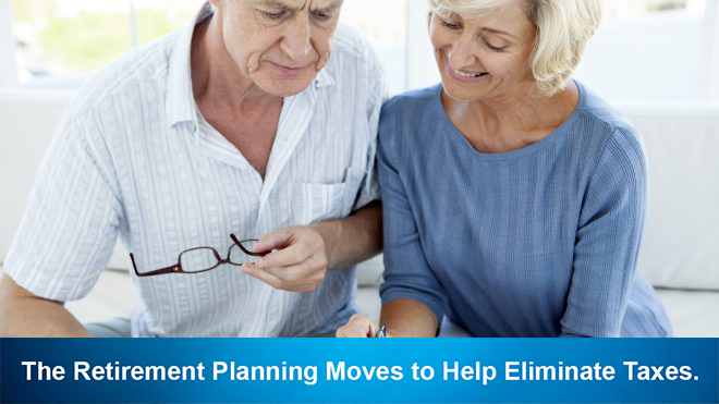 The Retirement Planning Moves to Help Eliminate Taxes.