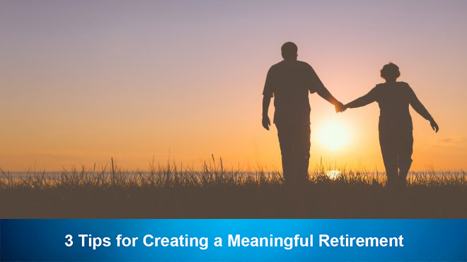 3 Tips for Creating a Meaningful Retirement