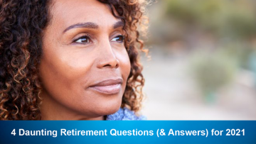4 Daunting Retirement Questions (& Answers) for 2021