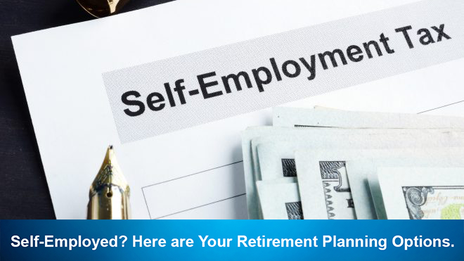 Self-Employed? Here are Your Retirement Planning Options.