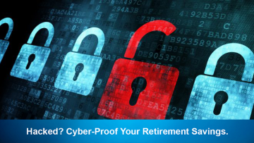 Hacked? Cyber-Proof Your Retirement Savings.