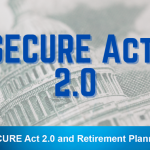 SECURE Act 2.0 and Retirement Planning