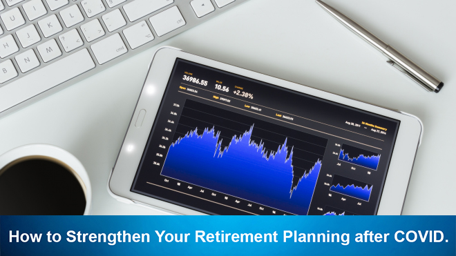 How to Strengthen Your Retirement Planning after COVID.