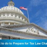What to do to Prepare for Tax Law Changes
