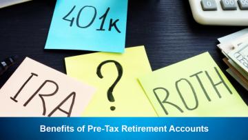 Benefits of Pre-Tax Retirement Accounts