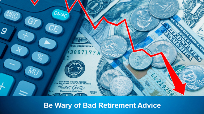 Be Wary of Bad Retirement Advice