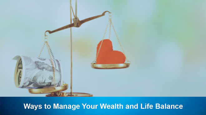 Ways to Manage Your Wealth and Life Balance
