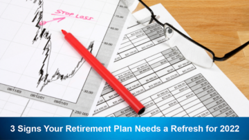 3 Signs Your Retirement Plan Needs a Refresh for 2022