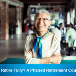 Not Ready to Retire Fully? A Phased Retirement Could be for You.